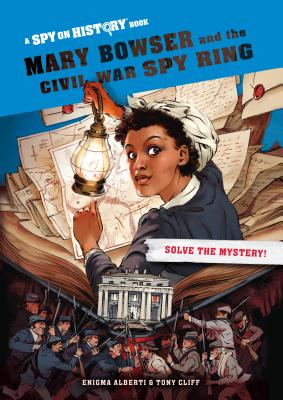 Mary Bowser and the Civil War Spy Ring, Library Edition: A Spy on History Book Cover Image