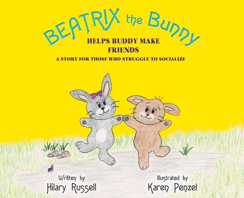 Beatrix the Bunny: Helps Buddy Make Friends: A Story for Those Who Struggle to Socialize Cover Image