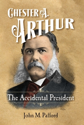 Chester A. Arthur: The Accidental President Cover Image