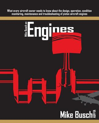 Mike Busch on Engines: What every aircraft owner needs to know about the design, operation, condition monitoring, maintenance and troubleshoo Cover Image