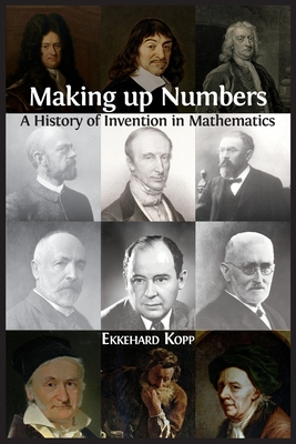 Making up Numbers: A History of Invention in Mathematics Cover Image