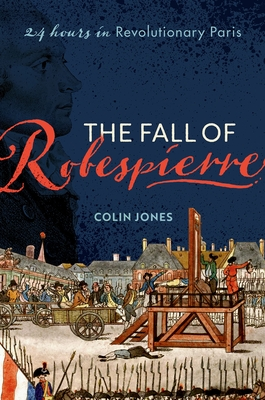 The Fall of Robespierre: 24 Hours in Revolutionary Paris Cover Image