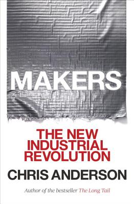 Makers: The New Industrial Revolution (Hardcover) By Chris Anderson