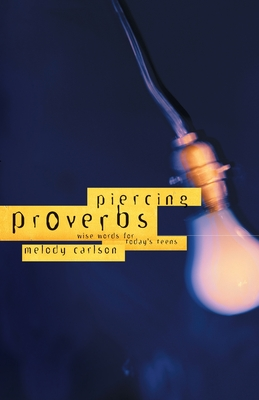 Piercing Proverbs: Wise Words for Today's Teens Cover Image