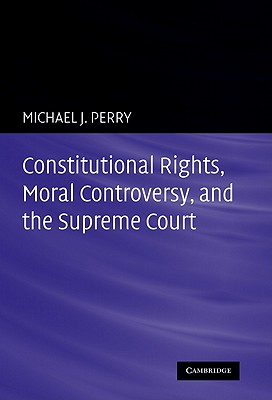 Constitutional Rights, Moral Controversy, and the Supreme Court Cover Image