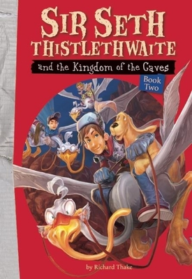 Sir Seth Thistlethwaite and the Kingdom of the Caves Cover