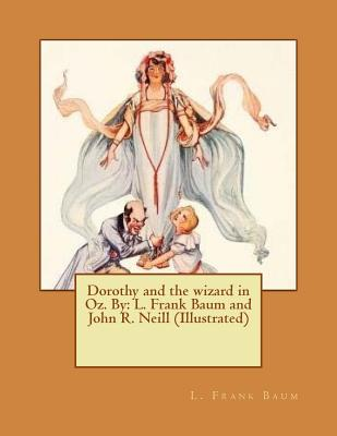 Dorothy and the Wizard in Oz. by: L. Frank Baum and John R. Neill (Illustrated) Cover Image