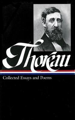 Henry David Thoreau: Collected Essays and Poems (LOA #124) (Library of America Henry David Thoreau Edition #2) Cover Image