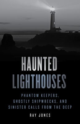 Haunted Lighthouses: Phantom Keepers, Ghostly Shipwrecks, and Sinister Calls from the Deep Cover Image