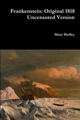 Frankenstein: Original 1818 Uncensored Version Cover Image