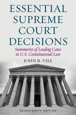 Essential Supreme Court Decisions: Summaries of Leading Cases in U.S. Constitutional Law, Seventeenth Edition Cover Image