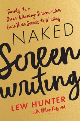 Naked Screenwriting: Twenty-two Oscar-Winning Screenwriters Bare Their Secrets to Writing Cover Image