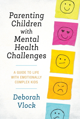 Parenting Children with Mental Health Challenges: A Guide to Life with Emotionally Complex Kids Cover Image