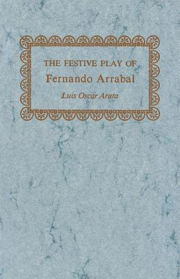 Cover for The Festive Play of Fernando Arrabal (Studies in Romance Languages #25)