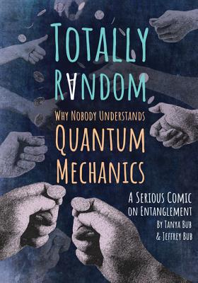 Totally Random: Why Nobody Understands Quantum Mechanics (a Serious Comic on Entanglement) Cover Image
