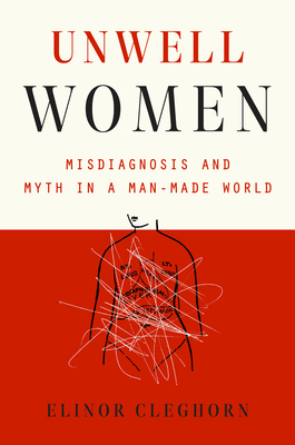 Unwell Women: Misdiagnosis and Myth in a Man-Made World Cover Image