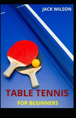 Table Tennis for Beginners: Guide, basics skills on how to play table tennis Cover Image