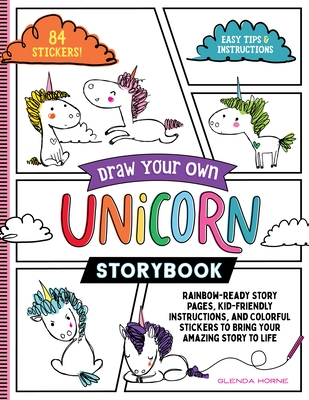 Draw Your Own Unicorn Storybook: Rainbow-Ready Story Pages, Kid-Friendly Instructions, and Colorful Stickers to Bring Your Amazing Story to Life Cover Image