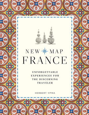 New Map France: Unforgettable Experiences for the Discerning Traveler Cover Image