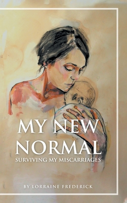 My New Normal: Surviving My Miscarriages Cover Image