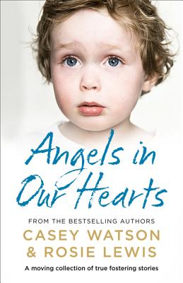Angels in Our Hearts: A Moving Collection of True Fostering Stories Cover Image