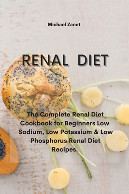 Renal Diet: The Complete Renal Diet Cookbook for Beginners Low Sodium, Low Potassium & Low Phosphorus Renal Diet Recipes. Cover Image