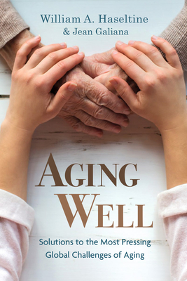 Aging Well: Solutions to the Most Pressing Global Challenges of Aging Cover Image