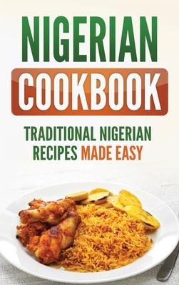 Nigerian Cookbook: Traditional Nigerian Recipes Made Easy Cover Image