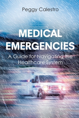 Medical Emergencies: A Guide for Navigating the Healthcare System Cover Image