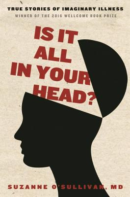 Is It All in Your Head?: True Stories of Imaginary Illness Cover Image