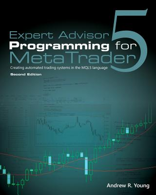Expert Advisor Programming for Metatrader 5: Creating Automated Trading Systems in the Mql5 Language Cover Image