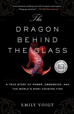 The Dragon Behind the Glass: A True Story of Power, Obsession, and the World's Most Coveted Fish Cover Image
