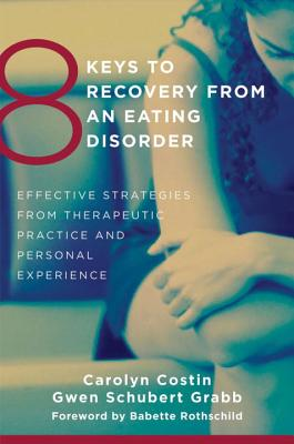 8 Keys to Recovery from an Eating Disorder: Effective Strategies from Therapeutic Practice and Personal Experience (8 Keys to Mental Health) Cover Image