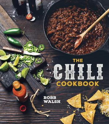 The Chili Cookbook: A History of the One-Pot Classic, with Cook-off Worthy Recipes from Three-Bean to Four-Alarm and Con Carne to Vegetarian Cover Image