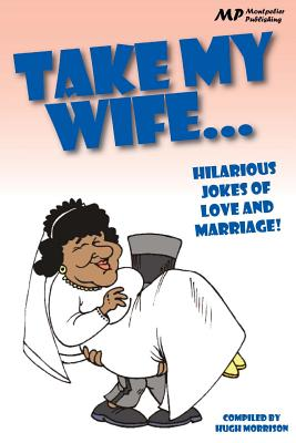 Take my Wife: Hilarious Jokes of Love and Marriage Cover Image