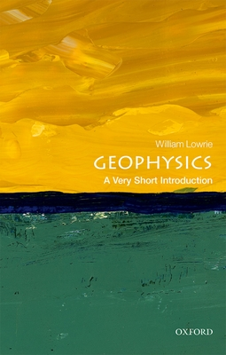 Geophysics: A Very Short Introduction (Very Short Introductions) Cover Image