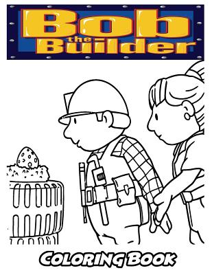 Bob the Builder Coloring Book: Coloring Book for Kids and Adults, Activity Book with Fun, Easy, and Relaxing Coloring Pages Cover Image