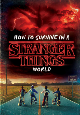 How to Survive in a Stranger Things World by Matthew J. Gilbert