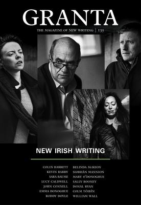 Granta 135: New Irish Writing (Magazine of New Writing #135) Cover Image
