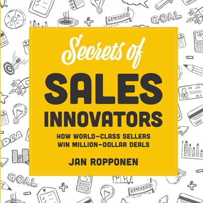 Secrets of Sales Innovators: How World-Class Sellers Win Million-Dollar Deals Cover Image