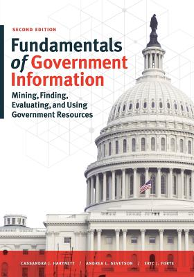 Fundamentals of Government Information, Second Edition: Mining, Finding, Evaluating, and Using Government Resources Cover Image