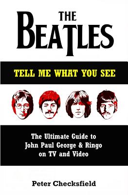 The Beatles - Tell Me What You See: The Ultimate Guide to John, Paul, George & Ringo on TV and Video Cover Image