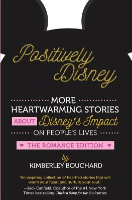 Positively Disney: More Heartwarming Stories about Disney's Impact on People's Lives the Romance Edition Cover Image