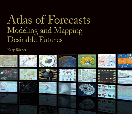 Atlas of Forecasts: Modeling and Mapping Desirable Futures Cover Image