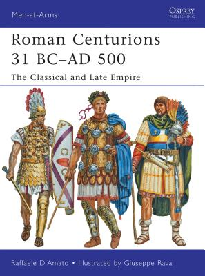 Roman Centurions 31 BC-AD 500: The Classical and Late Empire Cover Image
