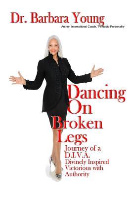 Dancing on Broken Legs: Journey of a D.I.V.A. Cover Image