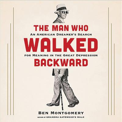 The Man Who Walked Backward: An American Dreamer's Search for Meaning in the Great Depression Cover Image