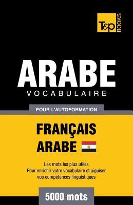 Vocabulaire Français-Arabe égyptien pour l'autoformation - 5000 mots (French Collection #42) Cover Image