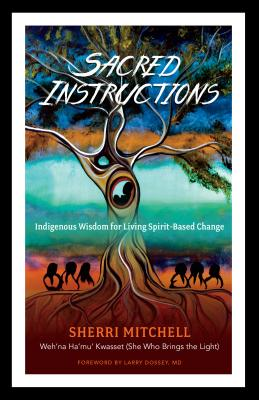 Sacred Instructions: Indigenous Wisdom for Living Spirit-Based Change Cover Image