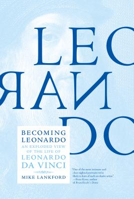 Becoming Leonardo: An Exploded View of the Life of Leonardo Da Vinci Cover Image